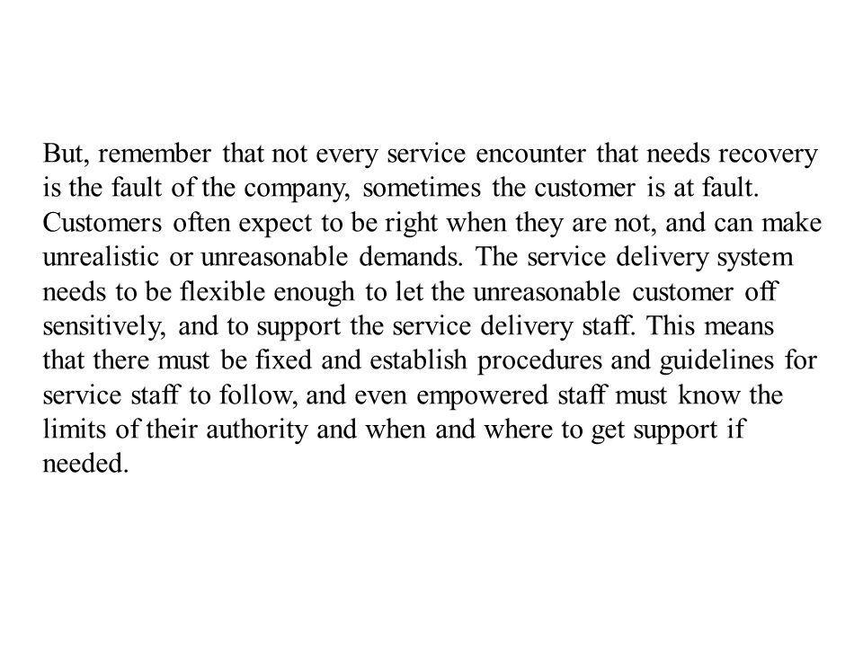 But, remember that not every service encounter that needs recovery is the fault of the company, sometimes the customer is at fault.