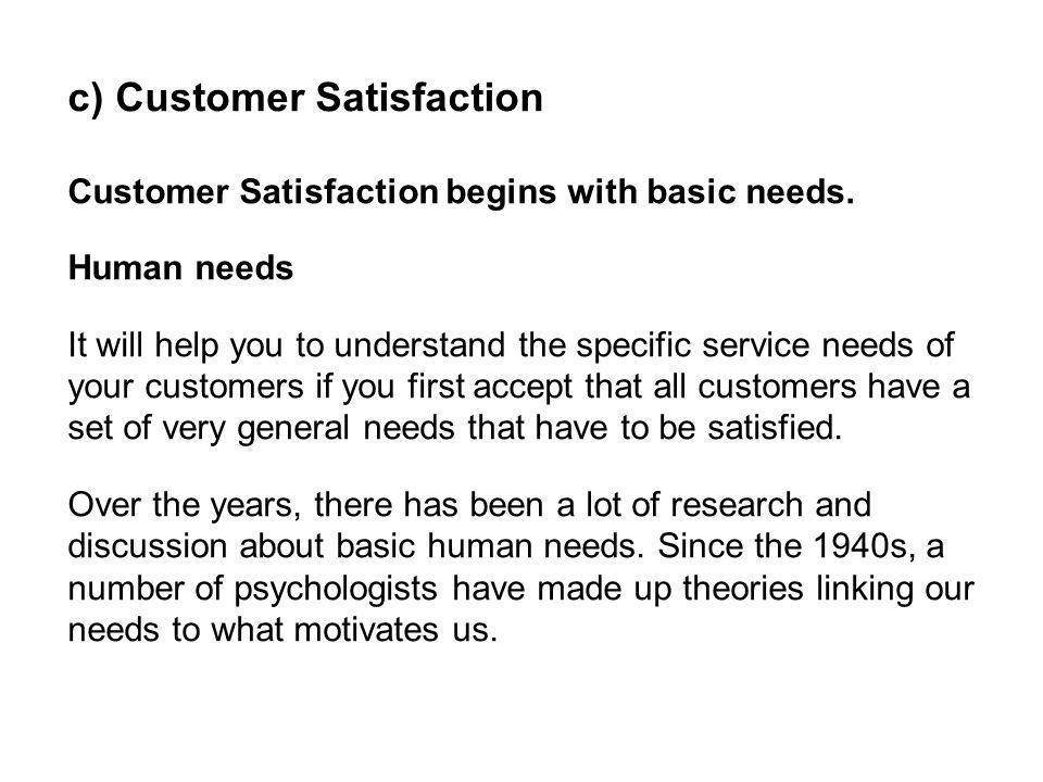 c) Customer Satisfaction Customer Satisfaction begins with basic needs.