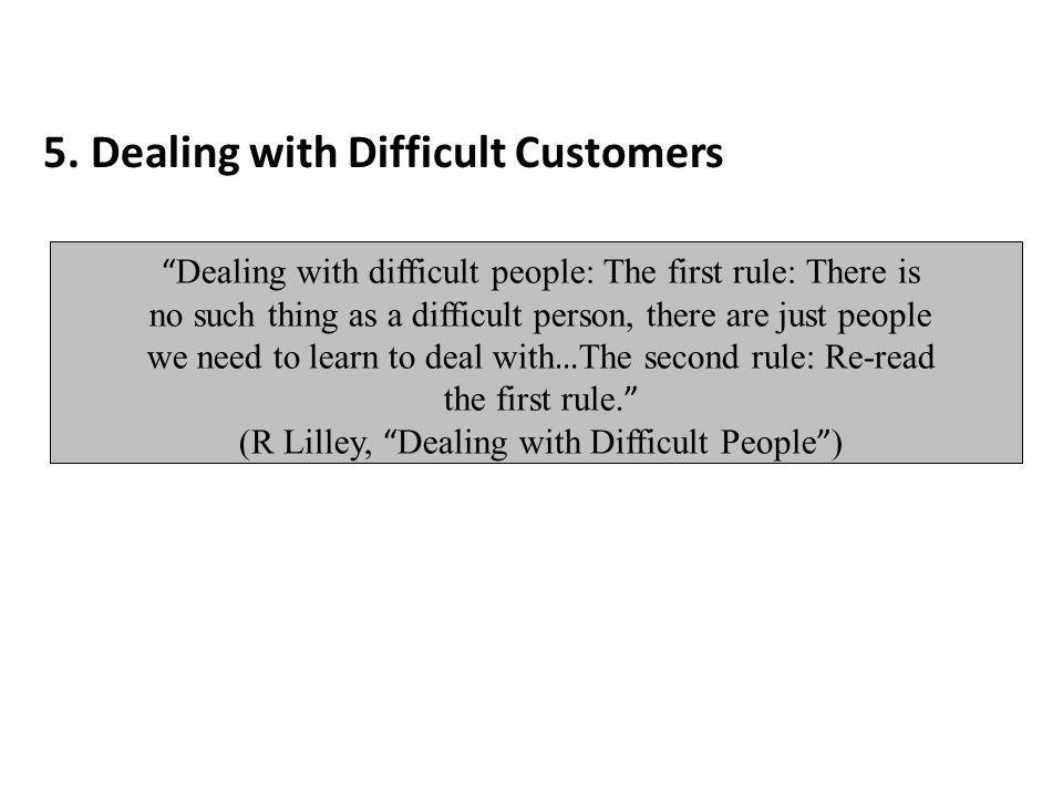 Dealing with difficult people: The first rule: There is no such thing as a difficult person, there are just people we need to learn to deal with … The