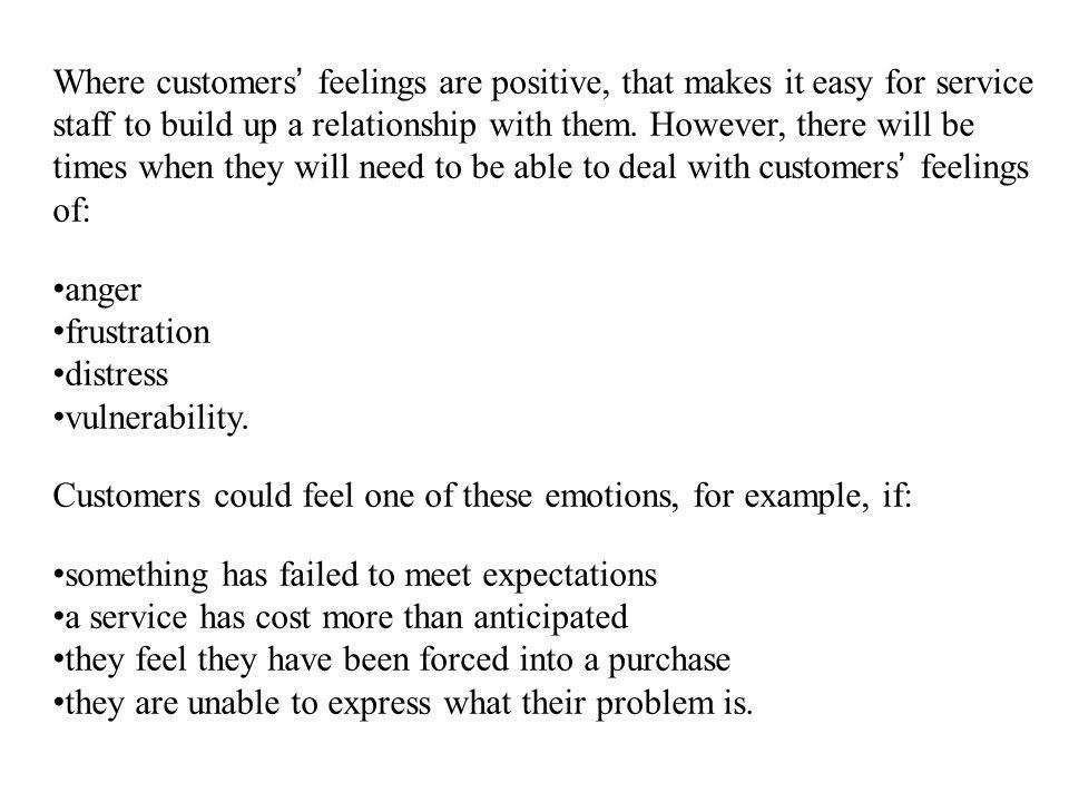 Where customers feelings are positive, that makes it easy for service staff to build up a relationship with them.