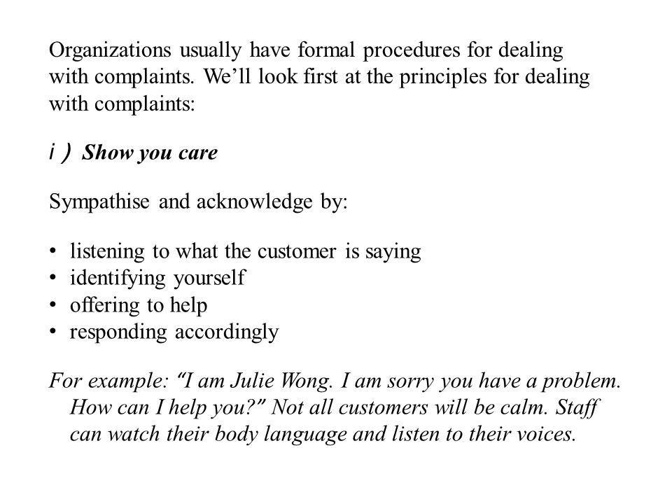 Organizations usually have formal procedures for dealing with complaints.