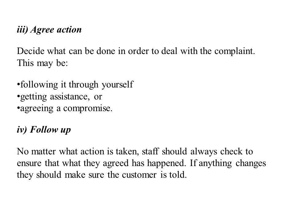 iii) Agree action Decide what can be done in order to deal with the complaint.