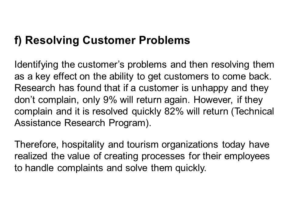 f) Resolving Customer Problems Identifying the customers problems and then resolving them as a key effect on the ability to get customers to come back
