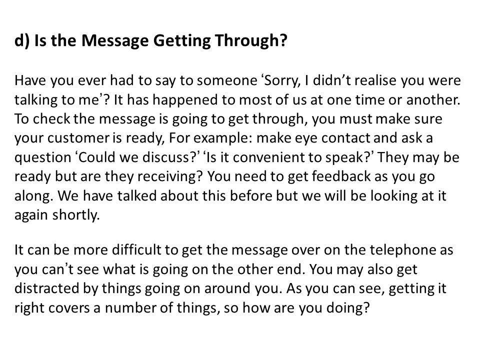 d) Is the Message Getting Through? Have you ever had to say to someone Sorry, I didnt realise you were talking to me? It has happened to most of us at