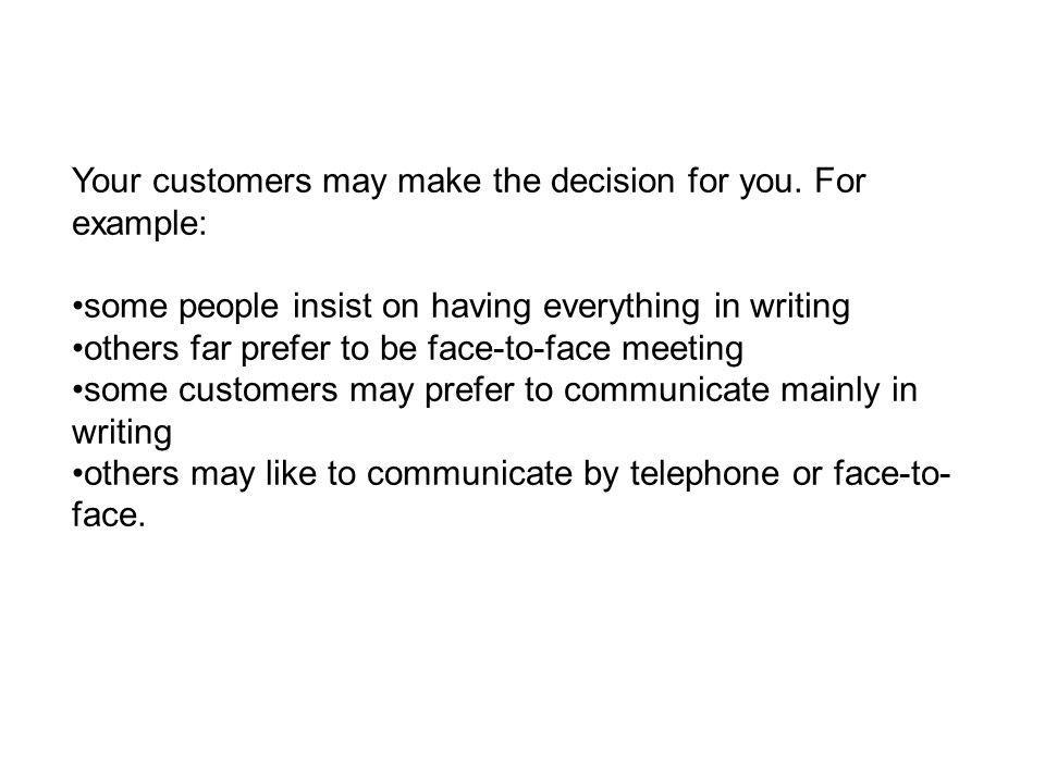 Your customers may make the decision for you.