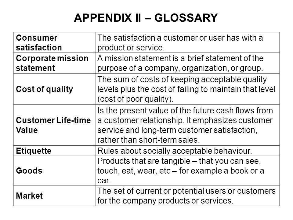 APPENDIX II – GLOSSARY Consumer satisfaction The satisfaction a customer or user has with a product or service.