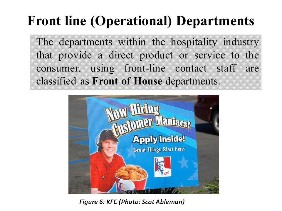 Front line (Operational) Departments The departments within the hospitality industry that provide a direct product or service to the consumer, using f
