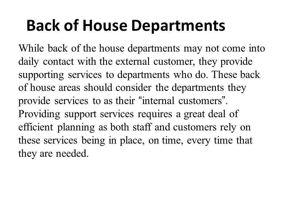 While back of the house departments may not come into daily contact with the external customer, they provide supporting services to departments who do.