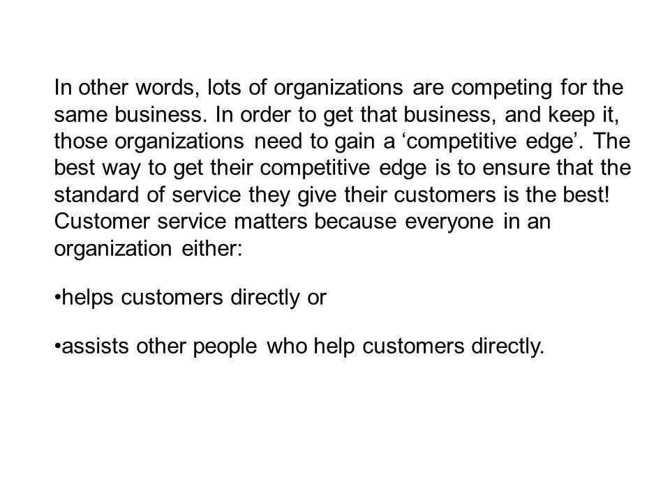In other words, lots of organizations are competing for the same business.