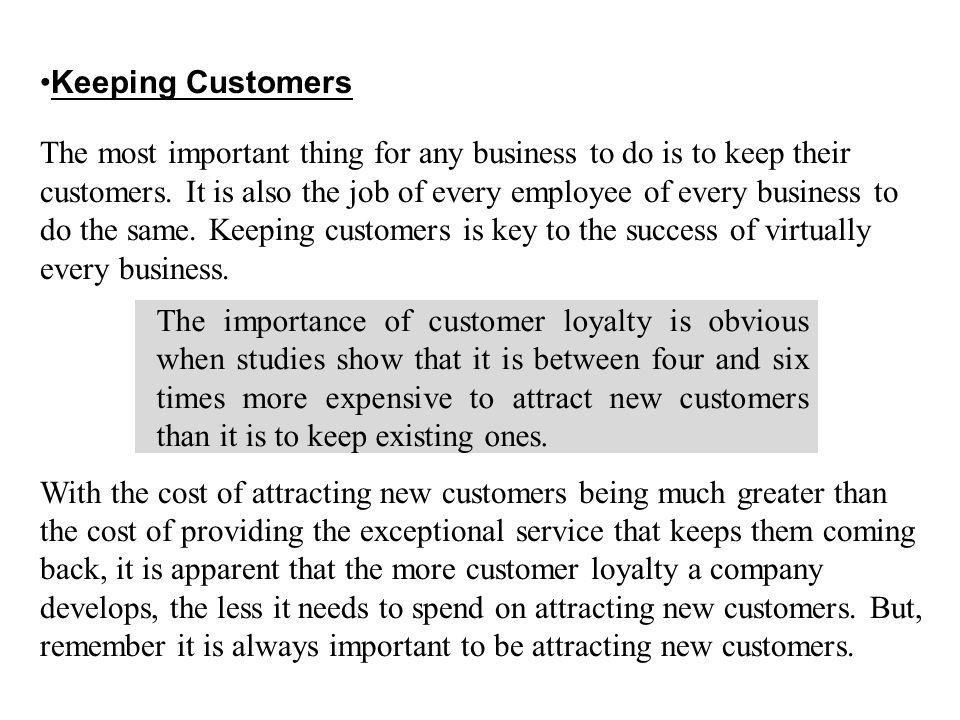 Keeping Customers The most important thing for any business to do is to keep their customers.