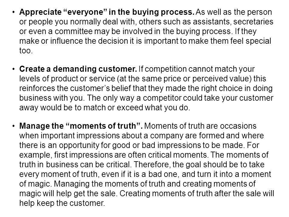 Appreciate everyone in the buying process. As well as the person or people you normally deal with, others such as assistants, secretaries or even a co