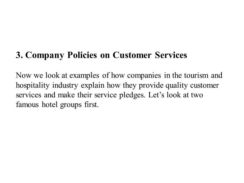 3. Company Policies on Customer Services Now we look at examples of how companies in the tourism and hospitality industry explain how they provide qua