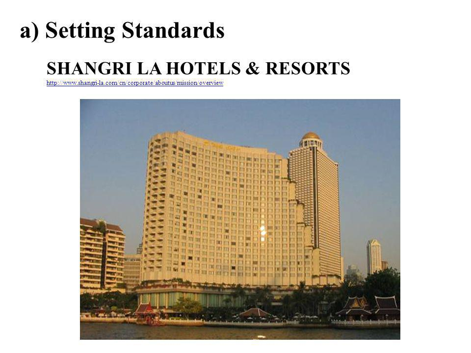 a) Setting Standards SHANGRI LA HOTELS & RESORTS http://www.shangri-la.com/cn/corporate/aboutus/mission/overview