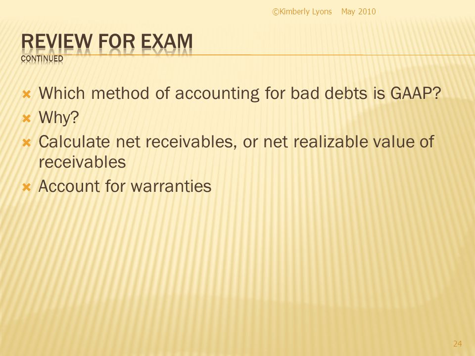Which method of accounting for bad debts is GAAP? Why? Calculate net receivables, or net realizable value of receivables Account for warranties May 20