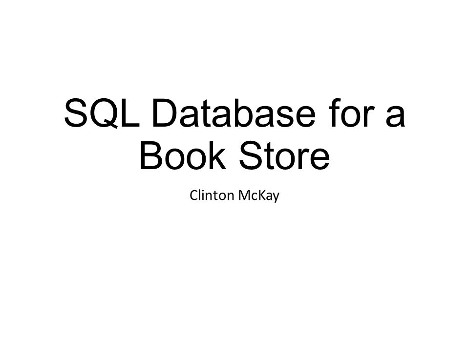 SQL Database for a Book Store Clinton McKay