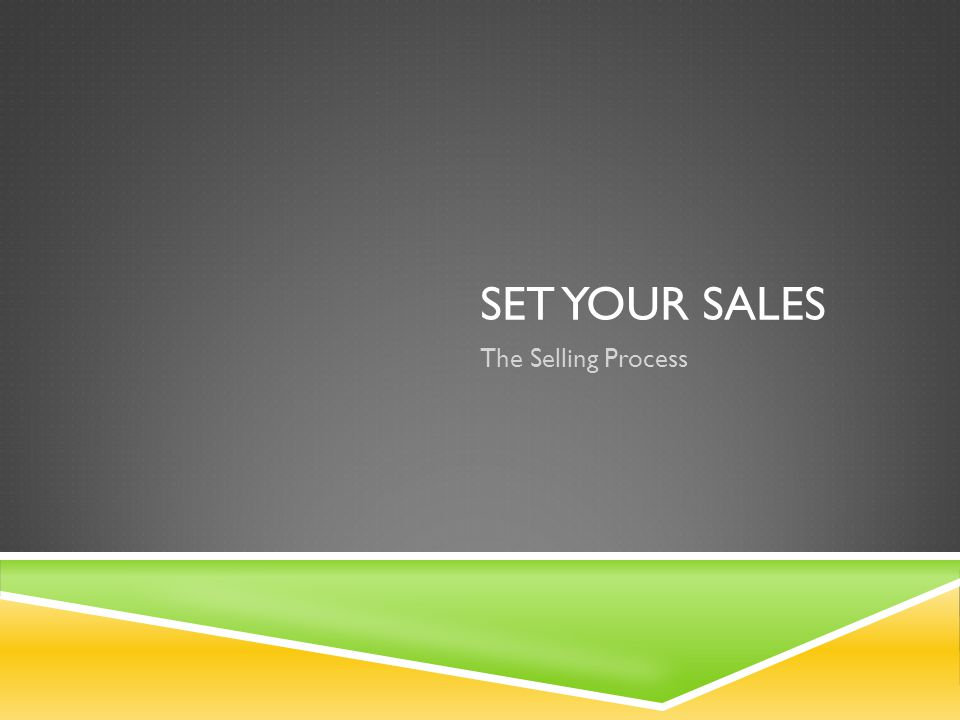 SET YOUR SALES The Selling Process