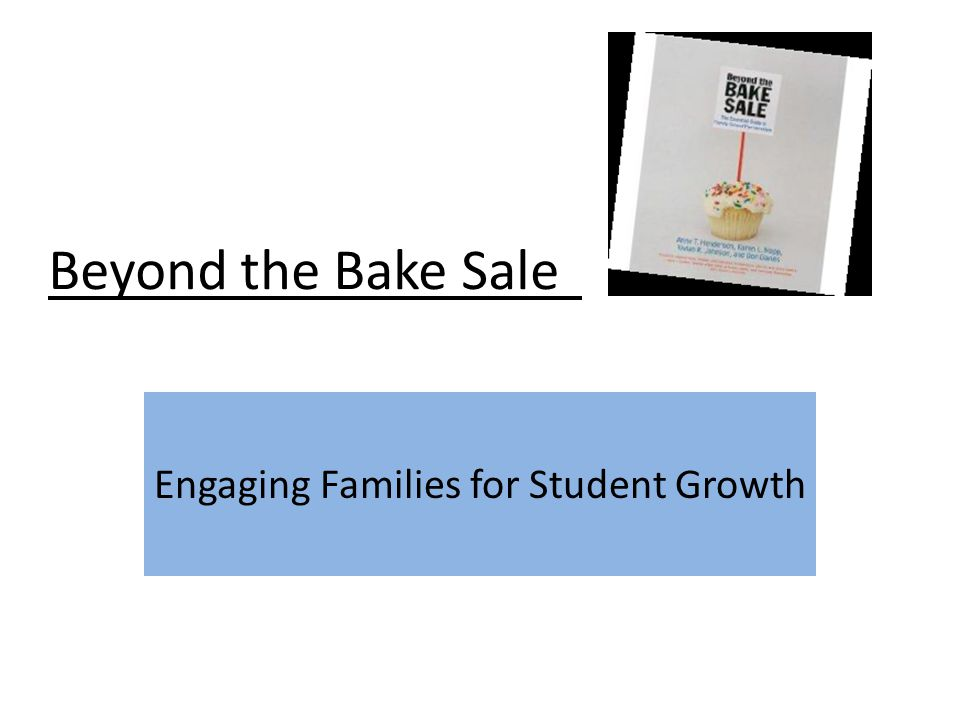 Beyond the Bake Sale Engaging Families for Student Growth