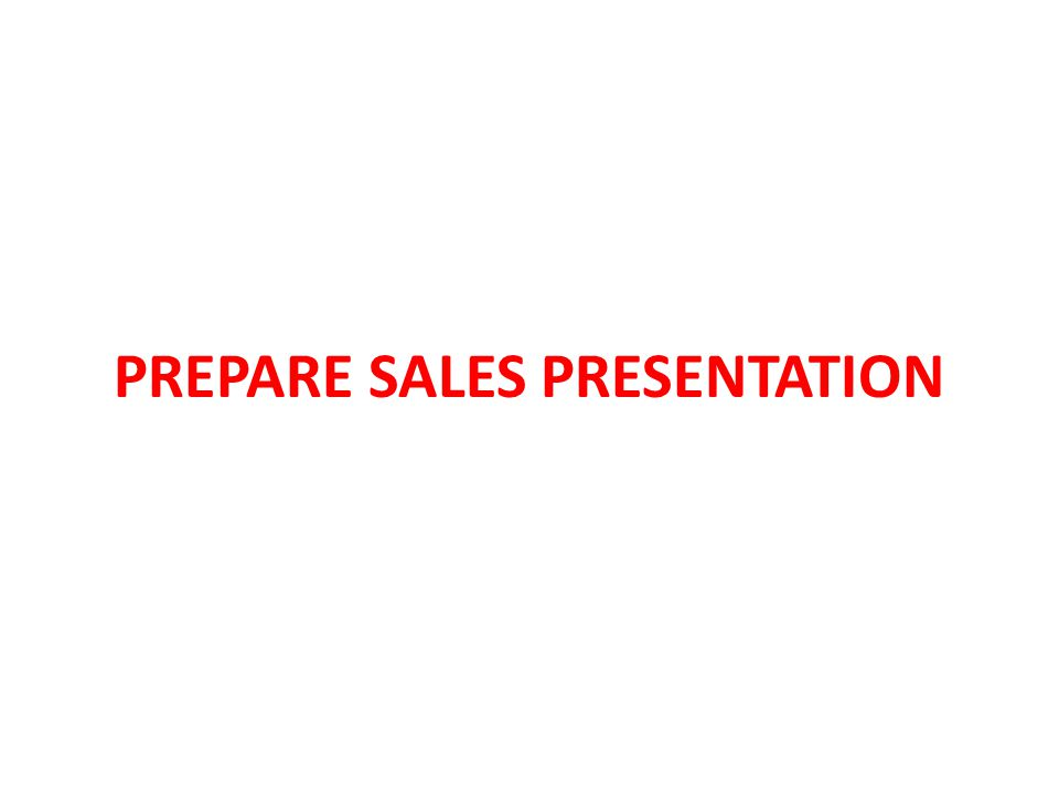 PREPARE SALES PRESENTATION