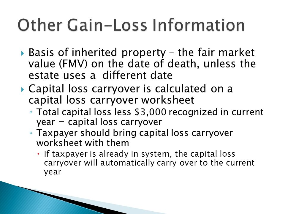 Basis of inherited property – the fair market value (FMV) on the date of death, unless the estate uses a different date Capital loss carryover is calc