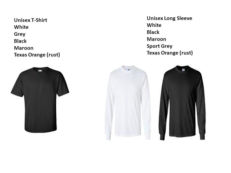 Unisex T-Shirt White Grey Black Maroon Texas Orange (rust) Unisex Long Sleeve White Black Maroon Sport Grey Texas Orange (rust)