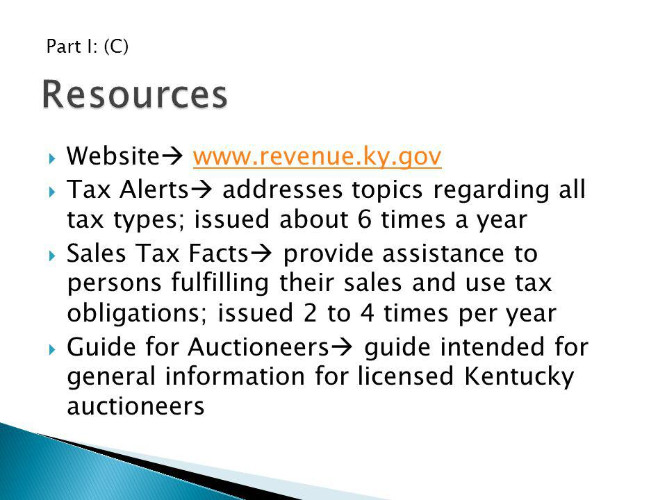Website www.revenue.ky.govwww.revenue.ky.gov Tax Alerts addresses topics regarding all tax types; issued about 6 times a year Sales Tax Facts provide