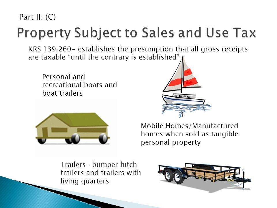 Mobile Homes/Manufactured homes when sold as tangible personal property KRS 139.260- establishes the presumption that all gross receipts are taxable u