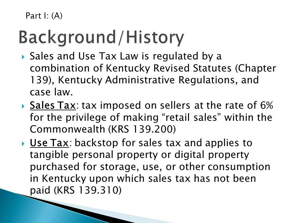 Sales and Use Tax Law is regulated by a combination of Kentucky Revised Statutes (Chapter 139), Kentucky Administrative Regulations, and case law. Sal