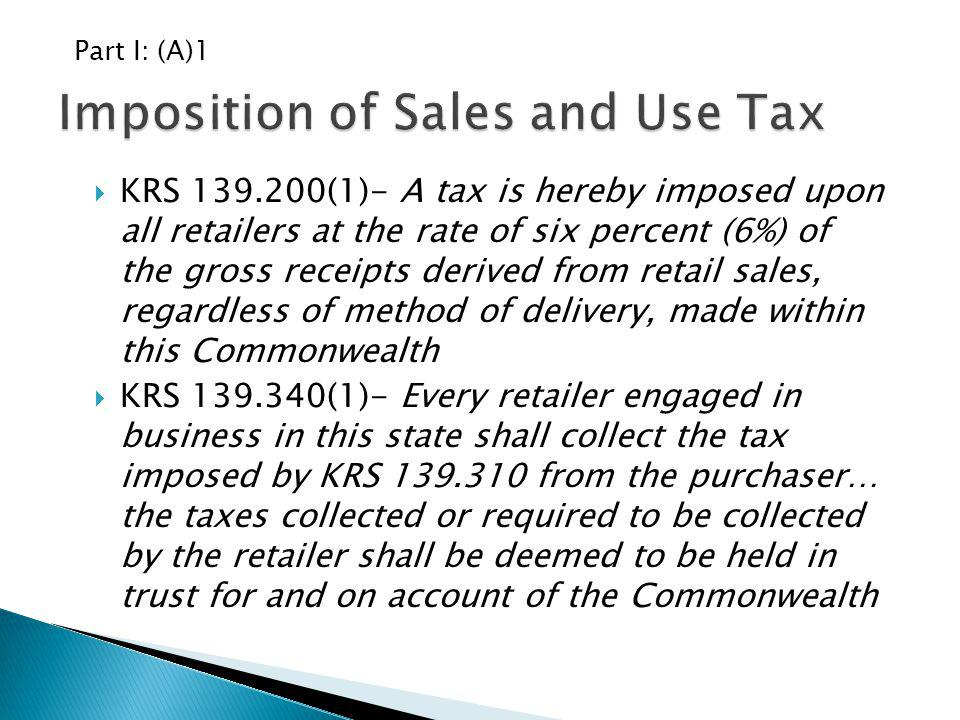 KRS 139.200(1)- A tax is hereby imposed upon all retailers at the rate of six percent (6%) of the gross receipts derived from retail sales, regardless
