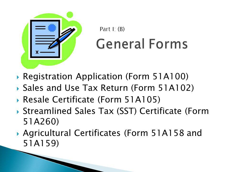 Registration Application (Form 51A100) Sales and Use Tax Return (Form 51A102) Resale Certificate (Form 51A105) Streamlined Sales Tax (SST) Certificate