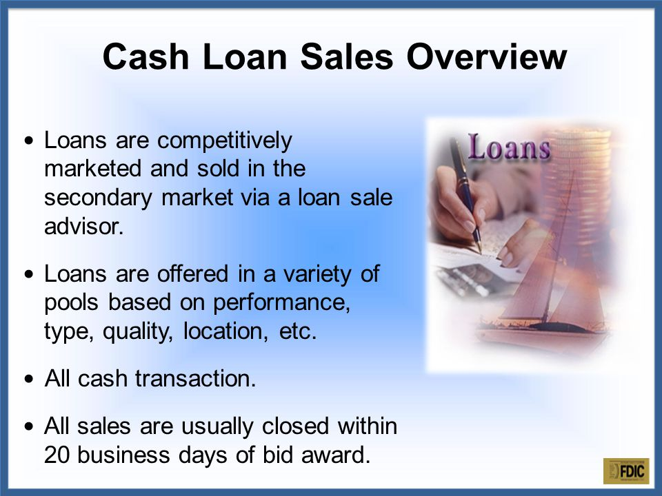 Loans are competitively marketed and sold in the secondary market via a loan sale advisor.