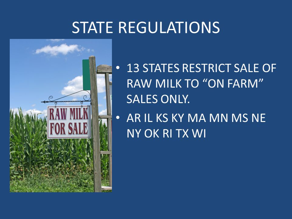 STATE REGULATIONS 13 STATES RESTRICT SALE OF RAW MILK TO ON FARM SALES ONLY.
