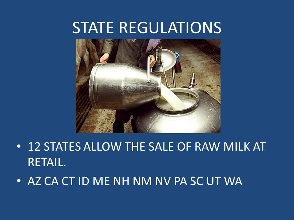 STATE REGULATIONS 12 STATES ALLOW THE SALE OF RAW MILK AT RETAIL.