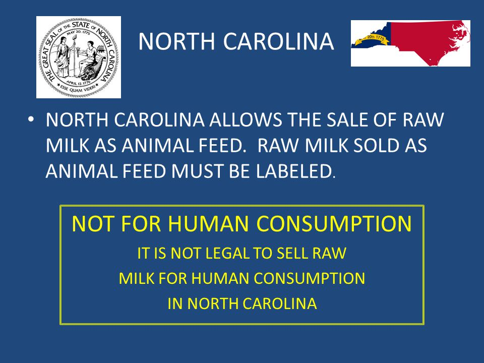 NORTH CAROLINA NORTH CAROLINA ALLOWS THE SALE OF RAW MILK AS ANIMAL FEED.