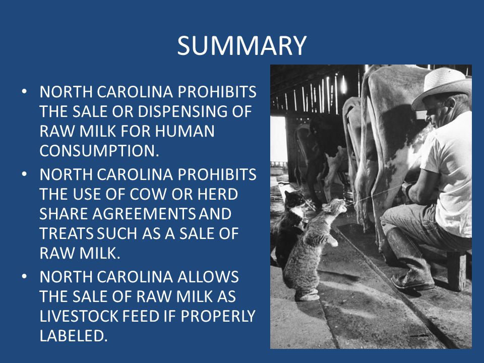 SUMMARY NORTH CAROLINA PROHIBITS THE SALE OR DISPENSING OF RAW MILK FOR HUMAN CONSUMPTION.