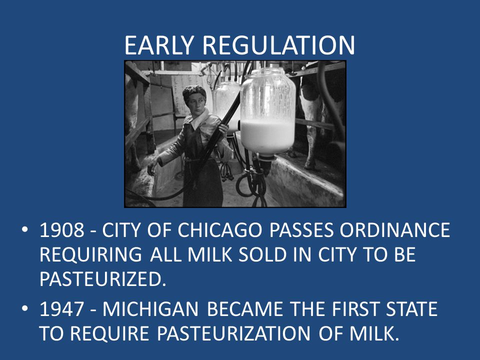 EARLY REGULATION 1908 - CITY OF CHICAGO PASSES ORDINANCE REQUIRING ALL MILK SOLD IN CITY TO BE PASTEURIZED.