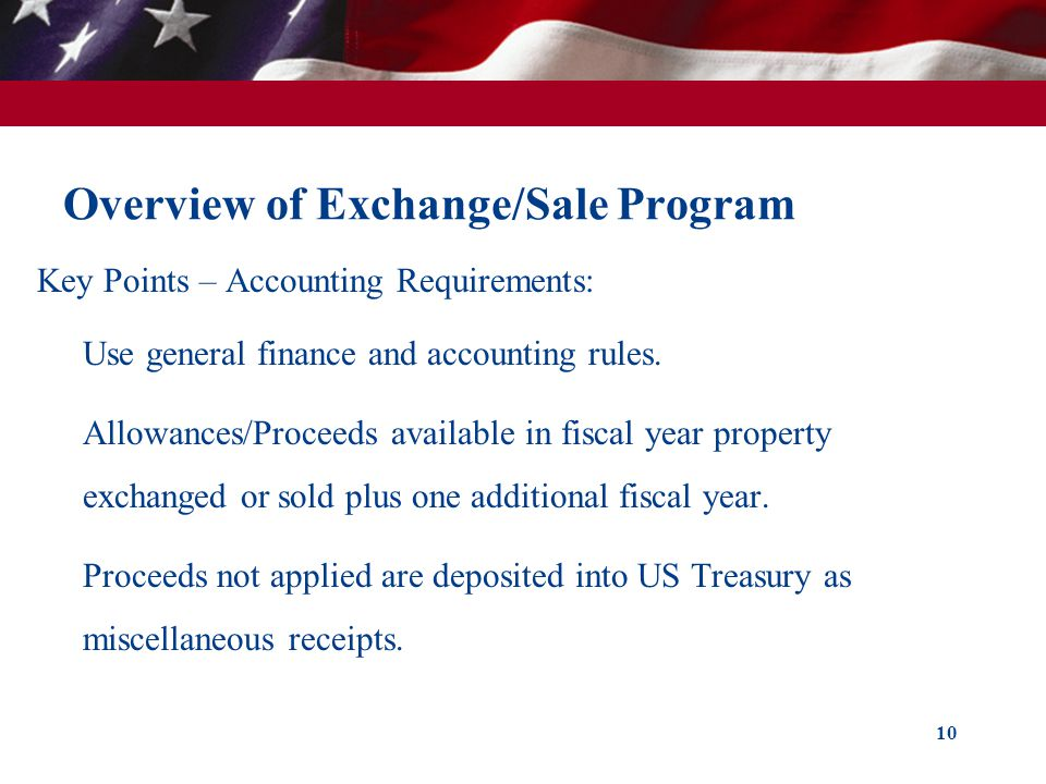 Overview of Exchange/Sale Program Key Points – Accounting Requirements: Use general finance and accounting rules. Allowances/Proceeds available in fis