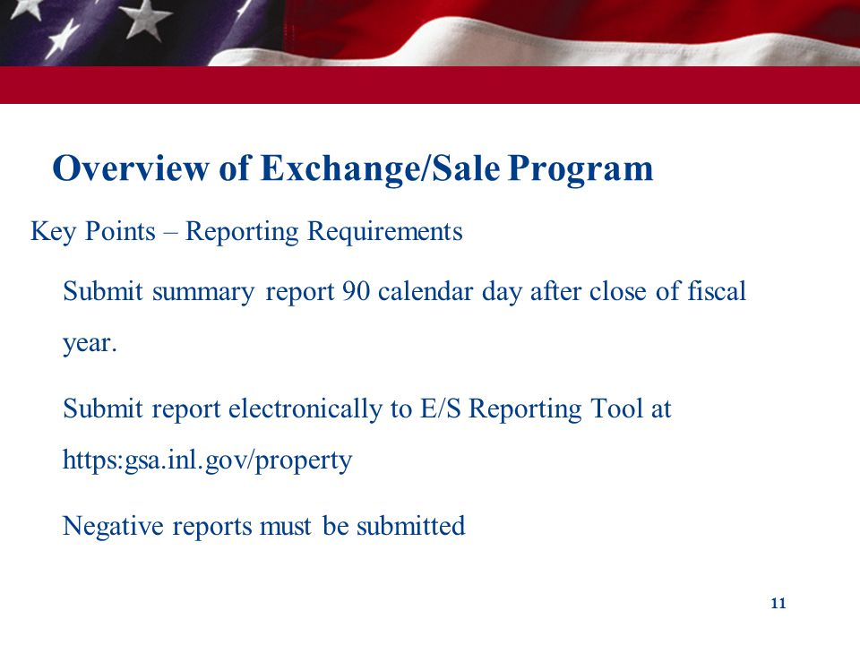 Overview of Exchange/Sale Program Key Points – Reporting Requirements Submit summary report 90 calendar day after close of fiscal year.