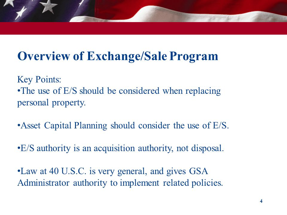 Overview of Exchange/Sale Program 4 Key Points: The use of E/S should be considered when replacing personal property.