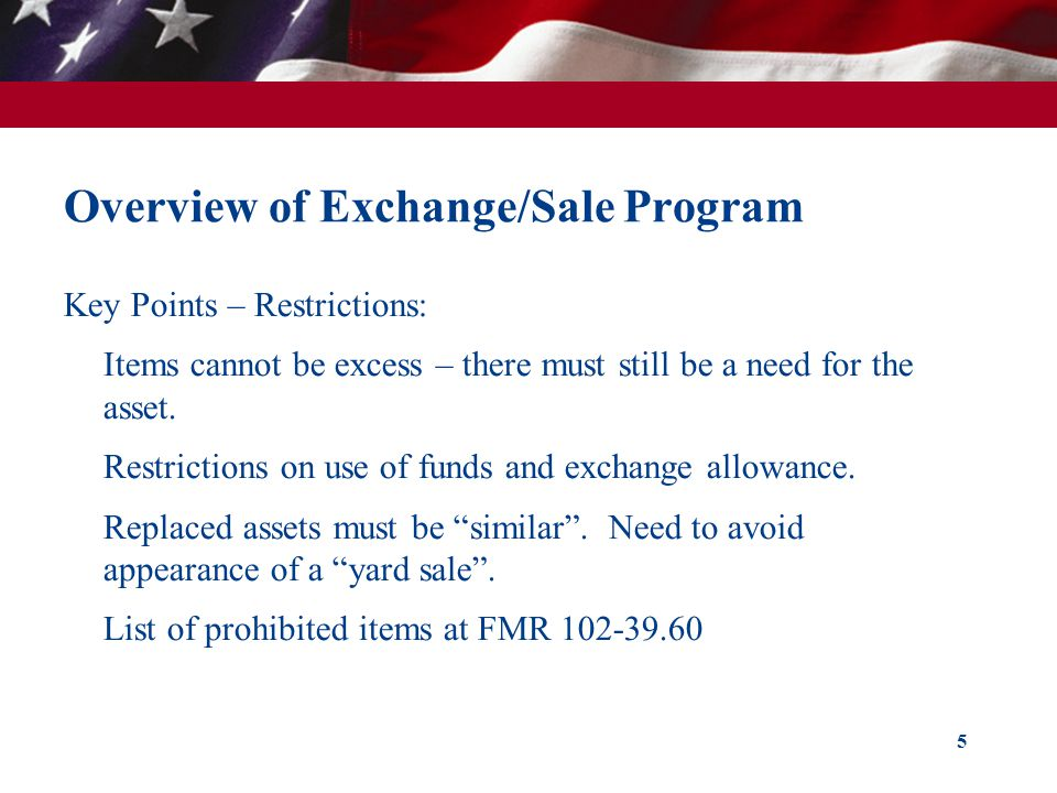 Overview of Exchange/Sale Program Key Points – Restrictions: Items cannot be excess – there must still be a need for the asset. Restrictions on use of
