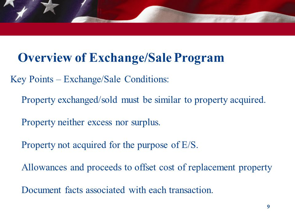 Overview of Exchange/Sale Program Key Points – Exchange/Sale Conditions: Property exchanged/sold must be similar to property acquired.