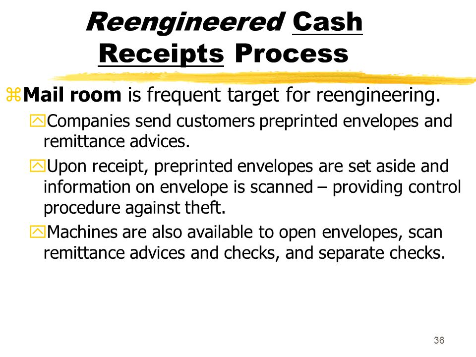 36 Reengineered Cash Receipts Process zMail room is frequent target for reengineering. yCompanies send customers preprinted envelopes and remittance a
