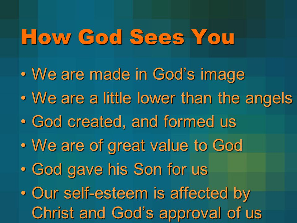 How God Sees You We are made in Gods imageWe are made in Gods image We are a little lower than the angelsWe are a little lower than the angels God cre