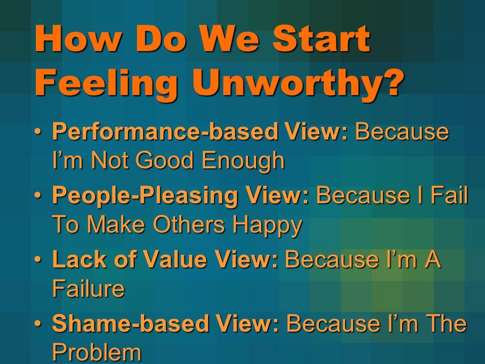 How Do We Start Feeling Unworthy.