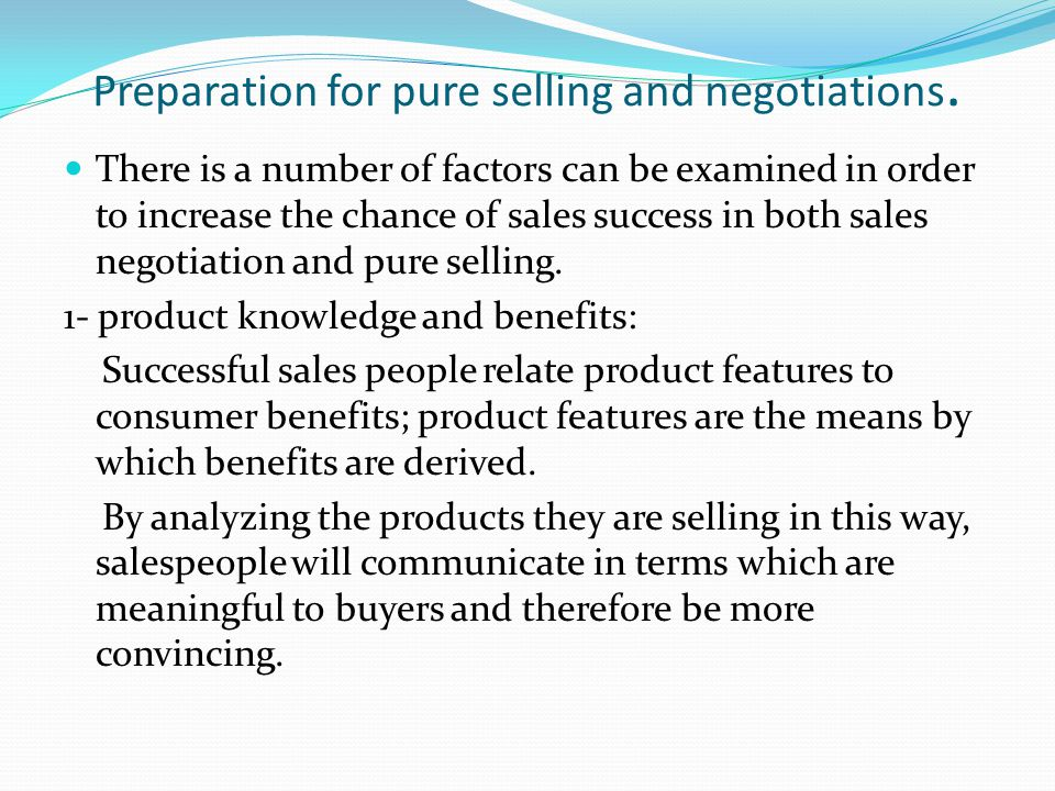 Preparation for pure selling and negotiations. There is a number of factors can be examined in order to increase the chance of sales success in both s
