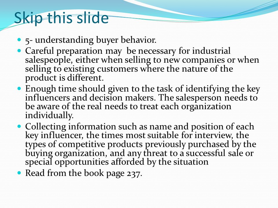 Skip this slide 5- understanding buyer behavior. Careful preparation may be necessary for industrial salespeople, either when selling to new companies