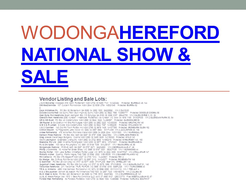 WODONGAHEREFORD NATIONAL SHOW & SALEHEREFORD NATIONAL SHOW & SALE Vendor Listing and Sale Lots: J & K McCarrey Woodpark 516 Gonn Rd Barham NSW 2732 03
