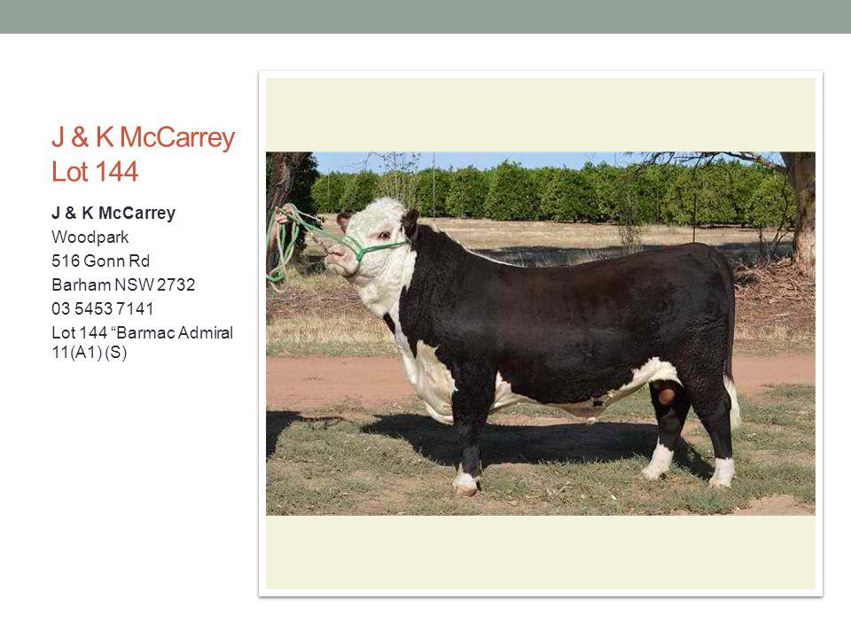 J & K McCarrey Lot 144 J & K McCarrey Woodpark 516 Gonn Rd Barham NSW 2732 03 5453 7141 Lot 144 Barmac Admiral 11(A1) (S)