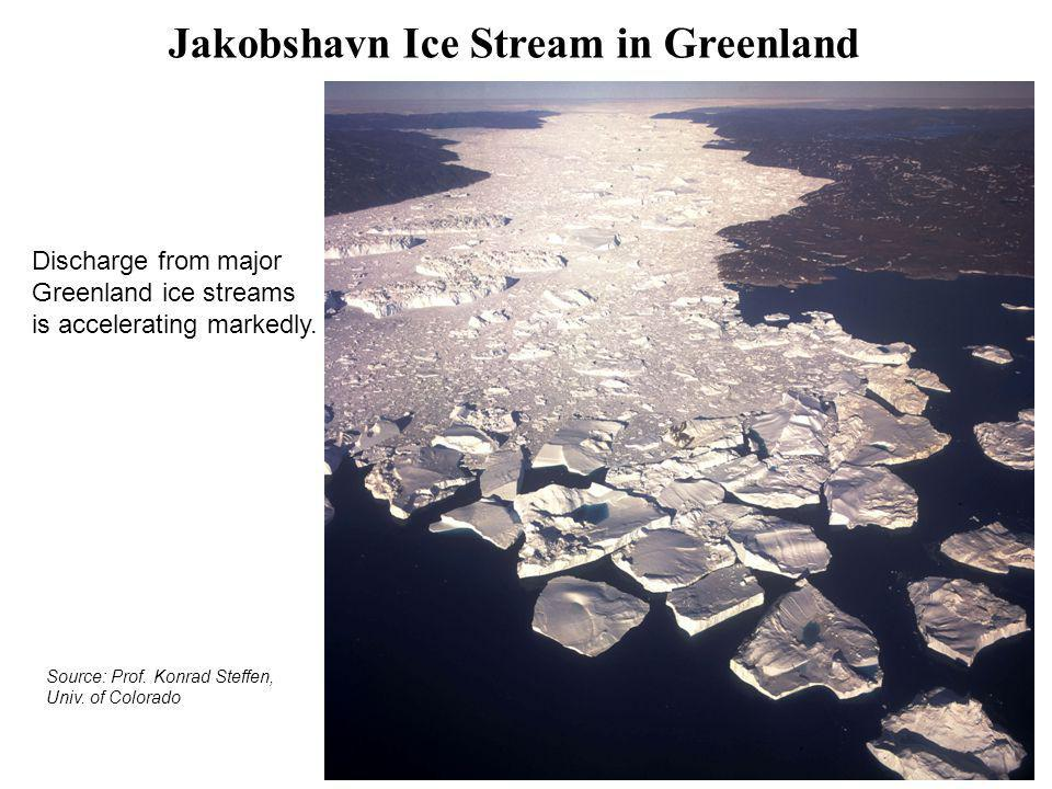 Jakobshavn Ice Stream in Greenland Discharge from major Greenland ice streams is accelerating markedly. Source: Prof. Konrad Steffen, Univ. of Colorad