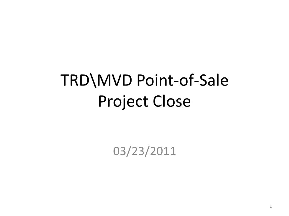 TRD\MVD Point-of-Sale Project Close 03/23/2011 1