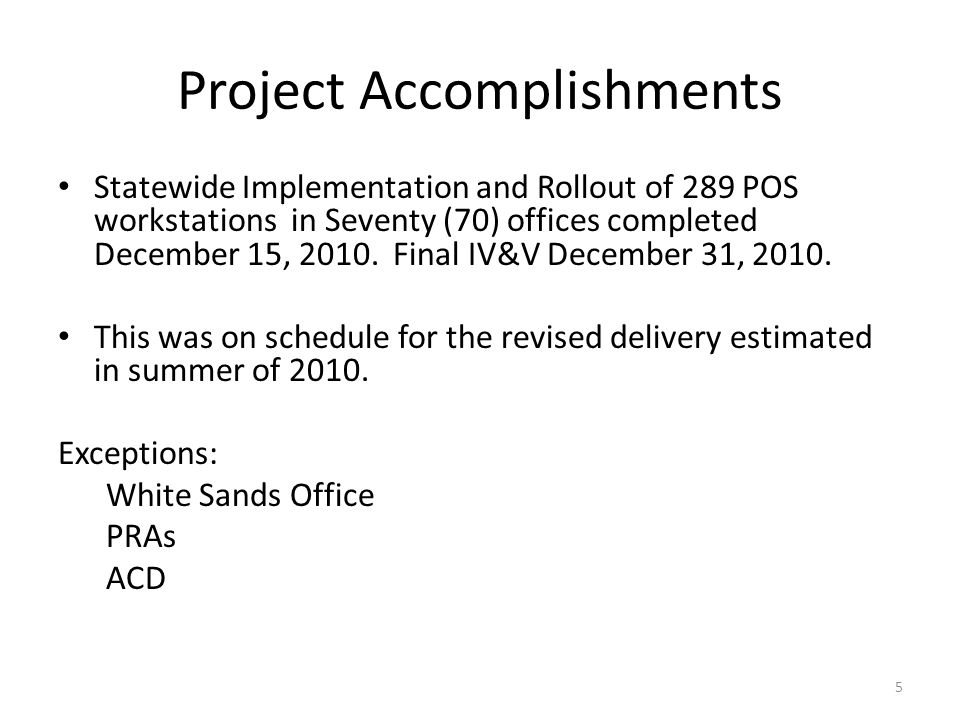 Project Accomplishments Statewide Implementation and Rollout of 289 POS workstations in Seventy (70) offices completed December 15, 2010.